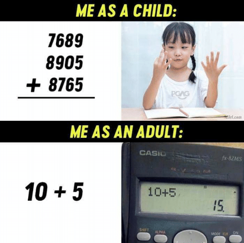 Memes, 🤖, and Com: ME AS A CHILD:  7689  8905  8765  PGAG  3rt.com  ME AS AN ADULT:  CASIO  fx-82MS  10 5  10+5  15.  SHIFT  ALPHA  ON  MODE CLR