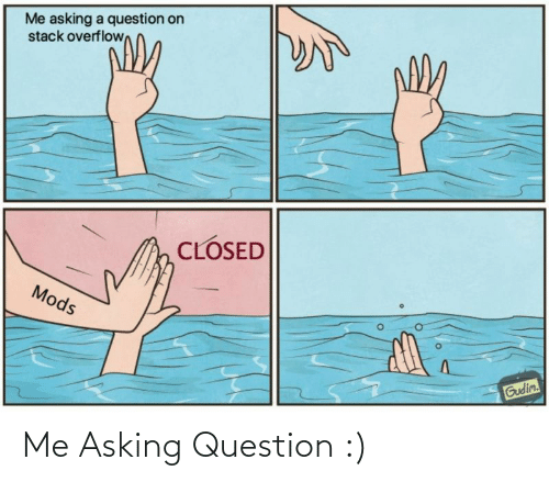 Asking: Me Asking Question :)