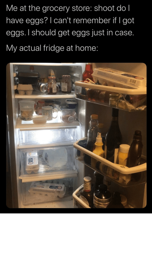 Tumblr, Blog, and Fuck: Me at the grocery store: shoot do l  have eggs? I can't remember if I got  eggs. I should get eggs just in case.  My actual fridge at home: the-memedaddy:  meirl  Who in the ACTUAL FUCK keeps milk in a goddamn drawer whatthefuckshit