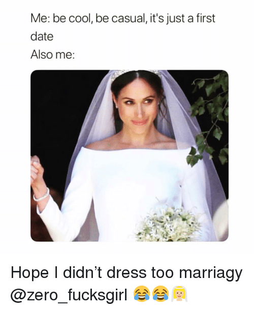 Funny, Zero, and Cool: Me: be cool, be casual, it's just a first  date  Also me Hope I didn't dress too marriagy @zero_fucksgirl 😂😂👰🏼