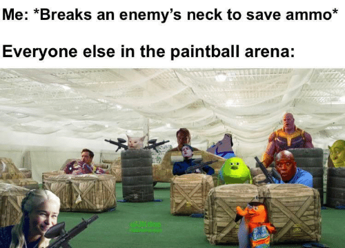 Paintball, Arena, and Everyone: Me: *Breaks an enemy's neck to save ammo*  Everyone else in the paintball arena:  WJKdoe  nCHRIHemB  OHE  dibble