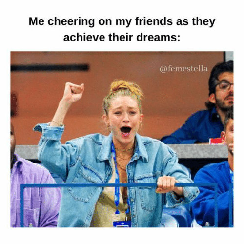 Friends, Dreams, and They: Me cheering on my friends as they  achieve their dreams:  @femestella