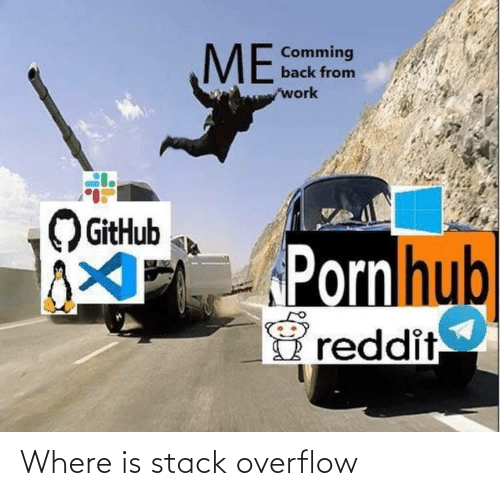 Overflow: ME  Comming  back from  work  GitHub  PPornhub  reddit Where is stack overflow