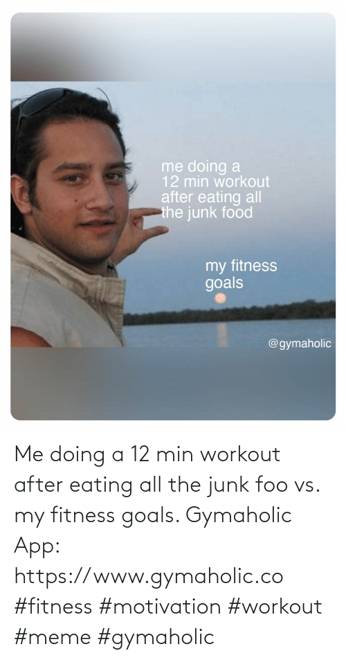 goals: Me doing a 12 min workout after eating all the junk foo vs. my fitness goals.  Gymaholic App: https://www.gymaholic.co  #fitness #motivation #workout #meme #gymaholic