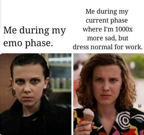 Emo, Lol, and Work: Me during my  current phase  Me during my  emo phase.  where I'm 1000x  more sad, but  dress normal for work.  1  lol