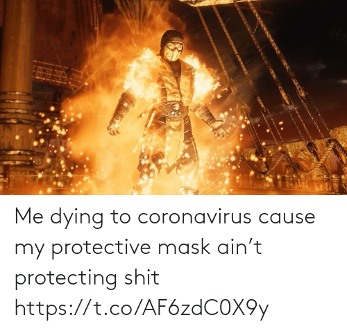 Me Dying: Me dying to coronavirus cause my protective mask ain't protecting shit https://t.co/AF6zdC0X9y