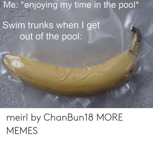 Dank, Memes, and Target: Me: enjoying my time in the pool*  Swim trunks when I get  out of the pool:  ELBle meirl by ChanBun18 MORE MEMES