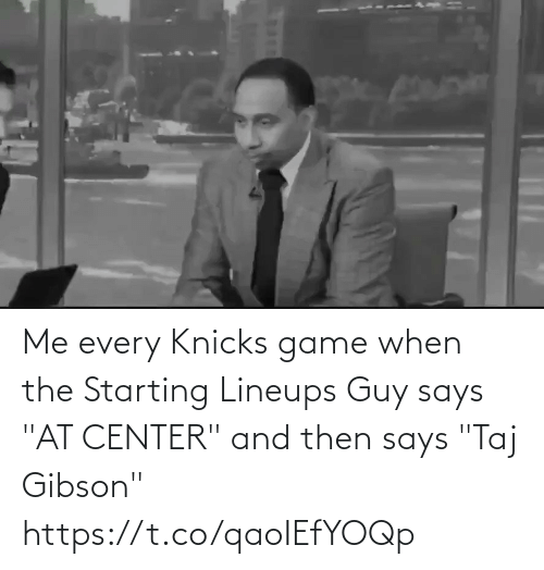 """and then: Me every Knicks game when the Starting Lineups Guy says """"AT CENTER"""" and then says """"Taj Gibson""""   https://t.co/qaoIEfYOQp"""