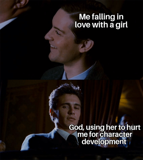 falling: Me falling in  love with a girl  God, using her to hurt  me for character  development