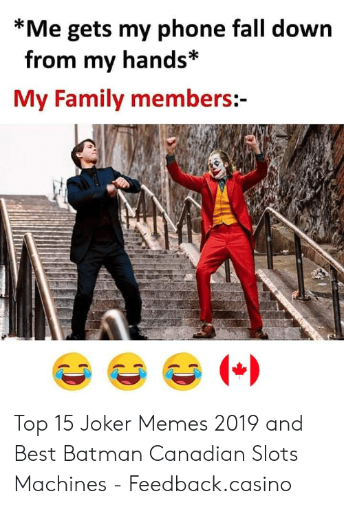 Batman, Fall, and Family: *Me gets my phone fall down  from my hands*  My Family members:- Top 15 Joker Memes 2019 and Best Batman Canadian Slots Machines - Feedback.casino