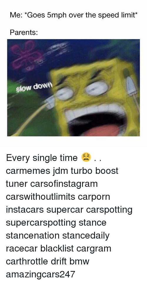 supercar: Me: *Goes 5mph over the speed limit*  Parents:  slow dow Every single time 😫 . . carmemes jdm turbo boost tuner carsofinstagram carswithoutlimits carporn instacars supercar carspotting supercarspotting stance stancenation stancedaily racecar blacklist cargram carthrottle drift bmw amazingcars247