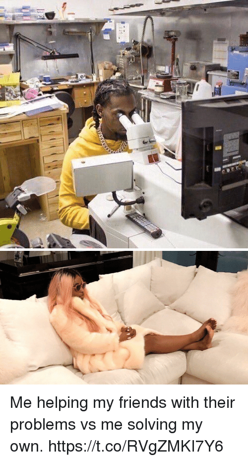 Friends, Memes, and 🤖: Me helping my friends with their problems vs me solving my own. https://t.co/RVgZMKI7Y6