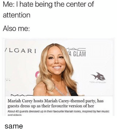 arie: Me: I hate being the center of  attention  Also me:  LG ARI  4 GLAM  UL  Mariah Carey hosts Mariah Carey-themed party, has  guests dress up as their favourite version of her  About 40 guests dressed up in their favourite Mariah looks, inspired by her music  and videos same