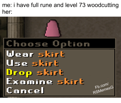 Runing: me: i have full rune and level 73 woodcutting  her  Choose Option  wear skirt  use skirt  Drop  skin  Examine ski  Fb.com/  Cancel  RS