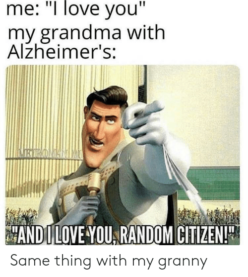 "Grandma, Love, and Reddit: me: ""I love you""