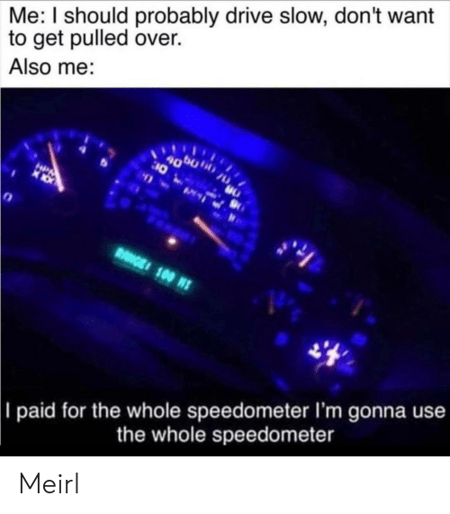 Drive, MeIRL, and Range: Me: I should probably drive slow, don't want  to get pulled over.  Also me:  0  HPN  RANGE 100 N  || paid for the whole speedometer I'm gonna use  the whole speedometer Meirl