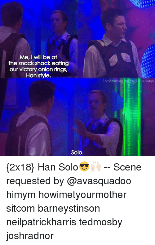 Onion Ring: Me, I will be at  the snack shack eating  our victory onion rings,  Han style  Solo.  howimetyOU  dos he  anpage  insidaram {2x18} Han Solo😎🙌🏻 -- Scene requested by @avasquadoo himym howimetyourmother sitcom barneystinson neilpatrickharris tedmosby joshradnor
