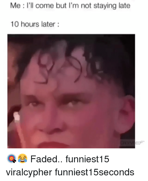 Funny, Faded, and Ill: Me I'll come but I'm not staying late  10 hours later 🎯😂 Faded.. funniest15 viralcypher funniest15seconds