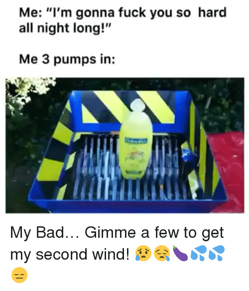 """Bad, Fuck You, and Fuck: Me: """"I'm gonna fuck you so hard  all night long!  Me 3 pumps in:  LN <p>My Bad&hellip; Gimme a few to get my second wind! 😥😪🍆💦💦😑</p>"""