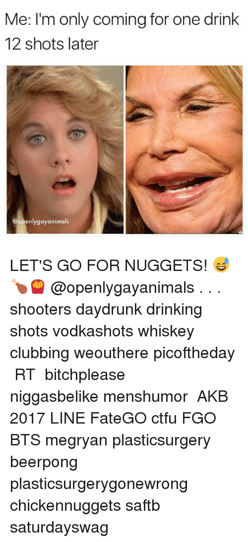 Clubbing: Me: I'm only coming for one drink  12 shots later  @openlygayanimals LET'S GO FOR NUGGETS! 😅🍗🍟 @openlygayanimals . . . shooters daydrunk drinking shots vodkashots whiskey clubbing weouthere picoftheday トレクル RTした人全員フォローする 拡散希望 bitchplease niggasbelike menshumor モンスト AKB総選挙2017 LINEマンガ FateGO ctfu FGO 十二支再競争 BTS megryan plasticsurgery beerpong plasticsurgerygonewrong chickennuggets saftb saturdayswag