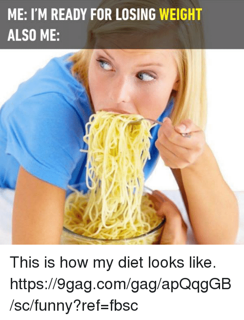 Alsoe: ME: I'M READY FOR LOSING WEIGHT  ALSO ME: This is how my diet looks like. https://9gag.com/gag/apQqgGB/sc/funny?ref=fbsc