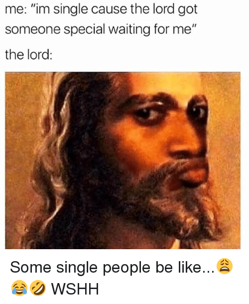 """people be like: me: """"im single cause the lord got  someone special waiting for me""""  the lord: Some single people be like...😩😂🤣 WSHH"""