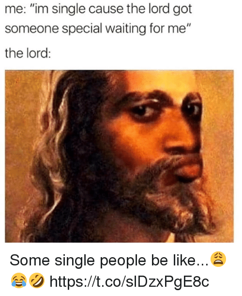"""people be like: me: """"im single cause the lord got  someone special waiting for me""""  the lord: Some single people be like...😩😂🤣 https://t.co/slDzxPgE8c"""