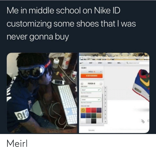middle school: Me in middle school on Nike ID  customizing some shoes that I was  never gonna buy  SPERT  165.00  sata  FERSEN-O  STER  ... ... ... Meirl