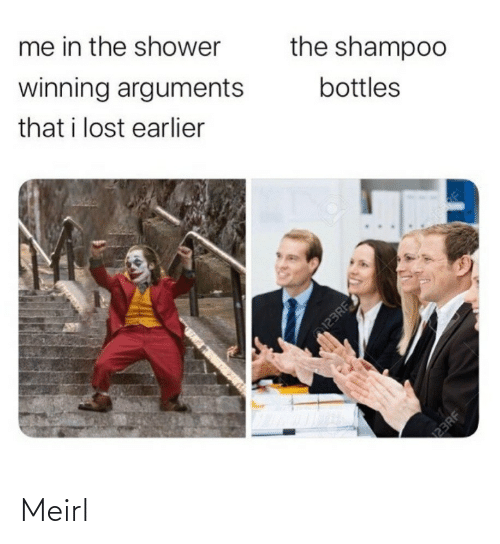 shampoo: me in the shower  winning arguments  the shampoo  that i lost earlier  bottles  123RF  23RF Meirl