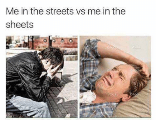 Streets, The Streets, and The: Me in the streets vs me in the  sheets  St