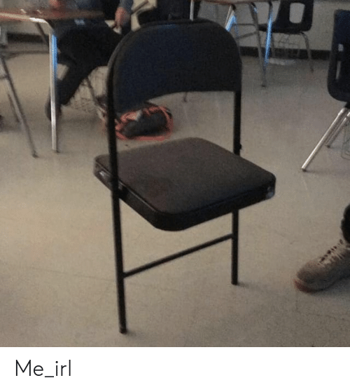Irl and Me IRL: Me_irl