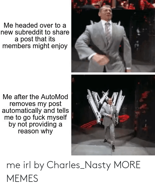 nasty: me irl by Charles_Nasty MORE MEMES