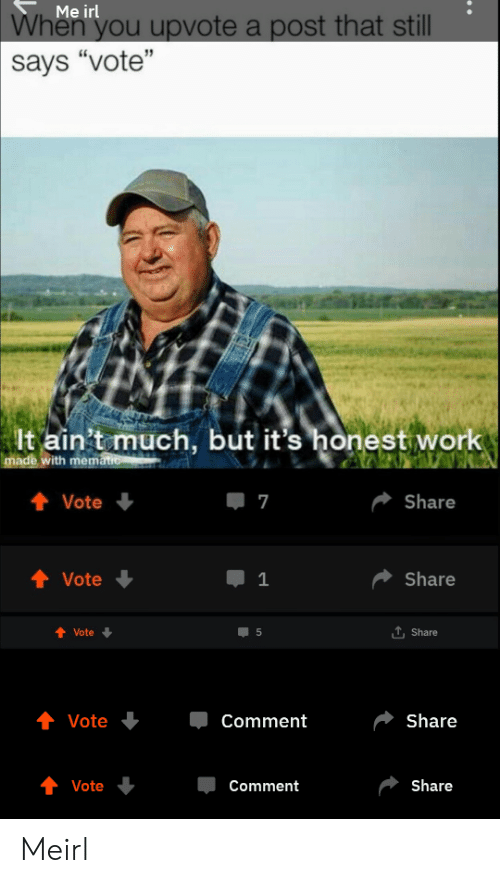 """Work, Irl, and Me IRL: Me irl  When  you upvote a post that still  says """"vote""""  lt ain't much, but it's honest work  ith  Vote  7  Share  + Vote  1  Share  Vote  t, Share  Vote  Comment  Share  Vote  Comment  Share Meirl"""