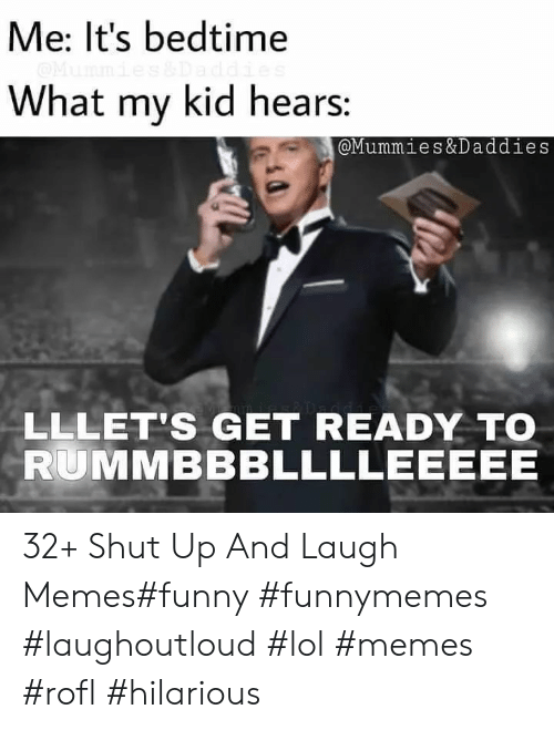 bedtime: Me: It's bedtime  What my kid hears:  @Mummies&Daddies  LLLET'S GET READY TO  RUMMBBBLLLLEEEEE 32+ Shut Up And Laugh Memes#funny #funnymemes #laughoutloud #lol #memes #rofl #hilarious