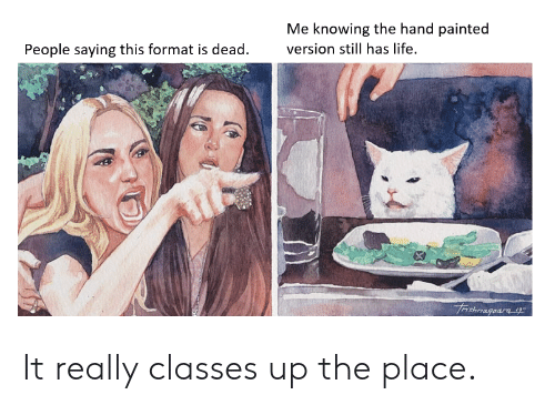 Life, Format, and Knowing: Me knowing the hand painted  People saying this format is dead  version still has life.  Trishnagaara iy It really classes up the place.