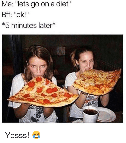 "Memes, Diet, and 🤖: Me: ""lets go on a diet'  Bff: ""ok!""  *5 minutes later* Yesss! 😂"