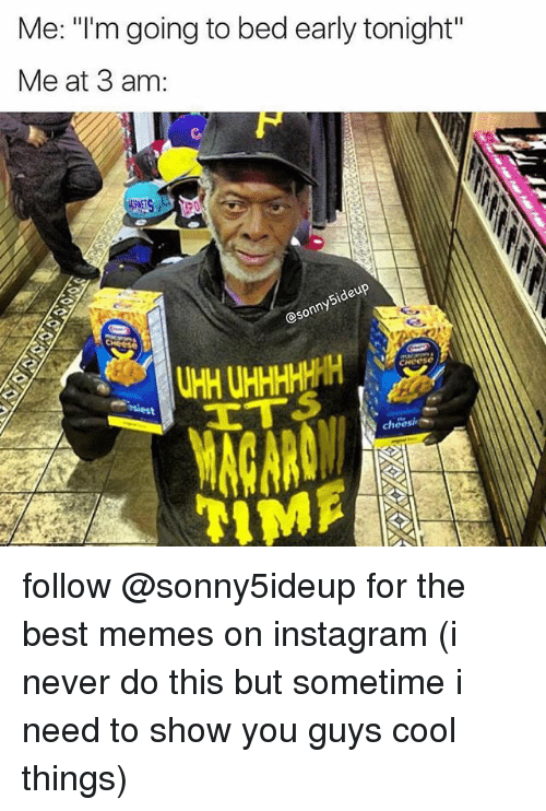 """Sometime I: Me: """"l'm going to bed early tonight""""  Me at 3 am:  Sideup  @sonny5  cheosi follow @sonny5ideup for the best memes on instagram (i never do this but sometime i need to show you guys cool things)"""
