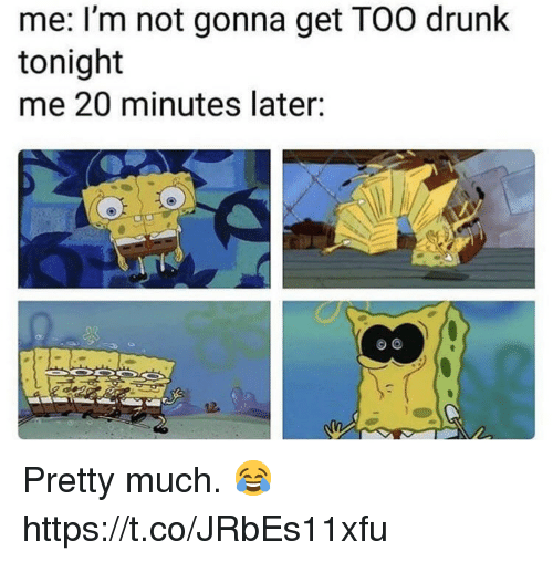 Drunk, Get, and Gonna: me: l'm not gonna get TOO drunk  tonight  me 20 minutes later: Pretty much.  😂 https://t.co/JRbEs11xfu