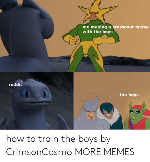 Meme With: me making a crossover meme  with the boys  reddit  the boys how to train the boys by CrimsonCosmo MORE MEMES
