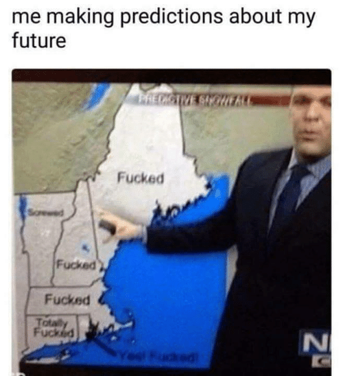 My Future: me making predictions about my  future  Fucked  Fucked  Fucked  otat  uck