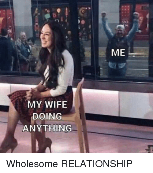 Wife, Wholesome, and Relationship: ME  MY WIFE  DOING  ANYTHING Wholesome RELATIONSHIP