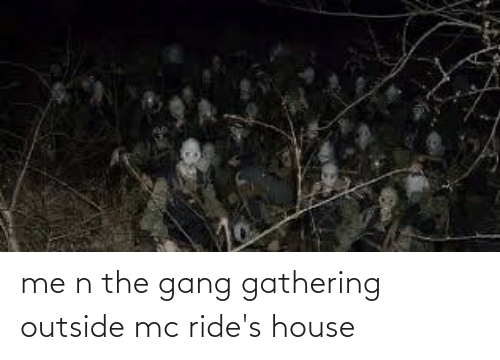 gathering: me n the gang gathering outside mc ride's house