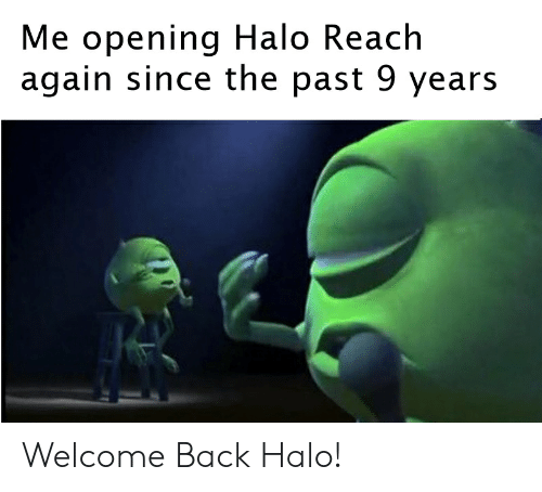 Halo, Dank Memes, and Back: Me opening Halo Reach  again since the past 9 years Welcome Back Halo!