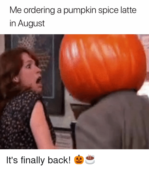 Pumpkin, Back, and Spice: Me ordering a pumpkin spice latte  in August It's finally back! 🎃☕️