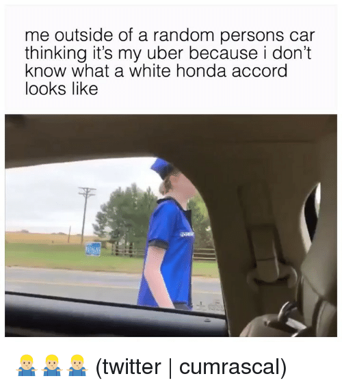accord: me outside of a random persons car  thinking it's my uber because i don't  know what a white honda accord  looks likee 🤷🏼♂️🤷🏼♂️🤷🏼♂️ (twitter | cumrascal)
