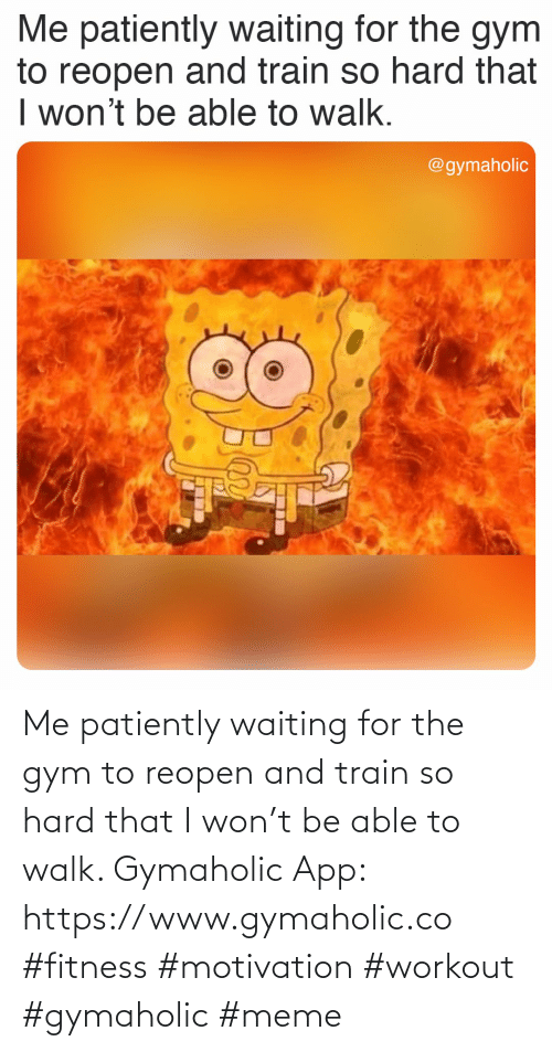 So Hard: Me patiently waiting for the gym to reopen and train so hard that I won't be able to walk.  Gymaholic App: https://www.gymaholic.co  #fitness #motivation #workout #gymaholic #meme