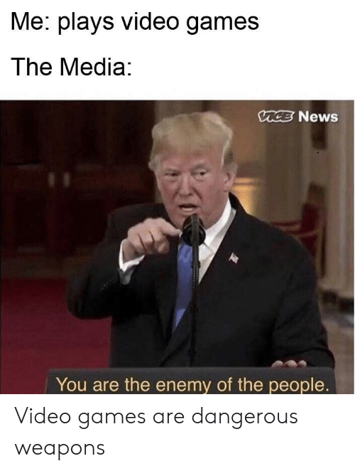News, Reddit, and Video Games: Me: plays video games  The Media:  CE News  You are the enemy of the people. Video games are dangerous weapons