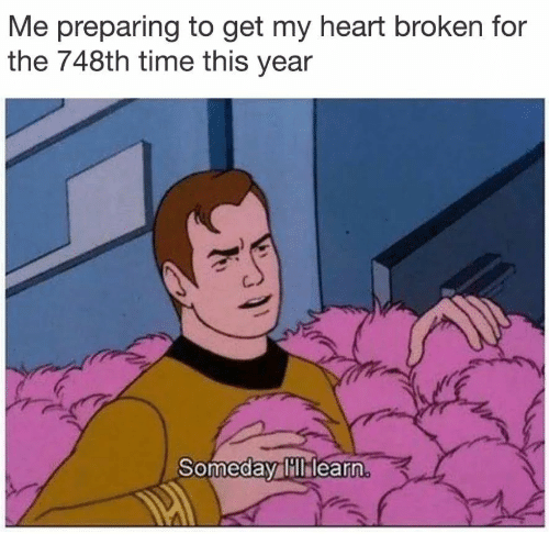 Heart, Time, and For: Me preparing to get my heart broken for  the 748th time this year  Someday hlearn