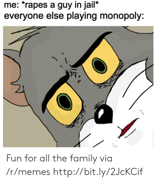 rapes: me: *rapes a guy in jail*  everyone else playing monopoly: Fun for all the family via /r/memes http://bit.ly/2JcKCif