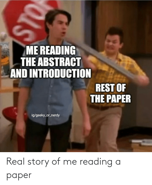 sto: ME READING  THE ABSTRACT  AND INTRODUCTION  REST OF  THE PAPER  ig/geeky_or_nerdy  STO Real story of me reading a paper